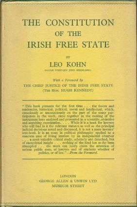 THE CONSTITUTION OF THE IRISH FREE STATE. Leo Kohn, the Chief Justice of the Irish Free State,...