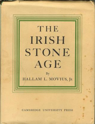 THE IRISH STONE AGE: Its Chronology, Development & Relationships. Hallam L. Movius, Jr