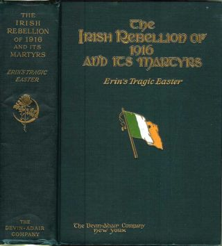 THE IRISH REBELLION OF 1916 AND ITS MARTYRS: Erin's Tragic Easter. Padraic Colum, Maurice Joy,...