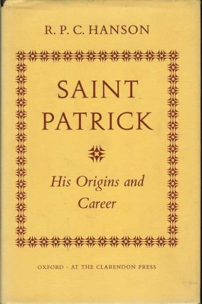 SAINT PATRICK: His Origins and Career. R. P. C. Hanson