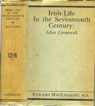 IRISH LIFE IN THE SEVENTEENTH CENTURY: After Cromwell. Edward Maclysaght