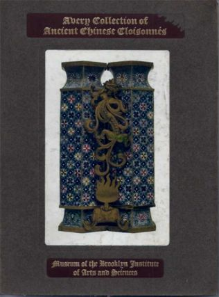CATALOGUE OF THE AVERY COLLECTION OF ANCIENT CHINESE CLOISONNES. John . Getz, Wm. H. Goodyear,...
