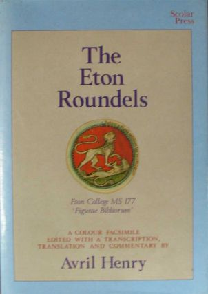 THE ETON ROUNDELS. The Eton College, MS 177 ('Figurae bibliorum'). A colour facsimile with transcription, translation and commentary. Avril Henry.