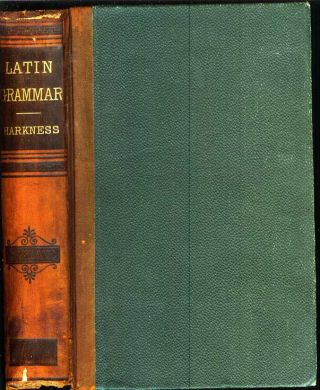 A LATIN GRAMMAR FOR SCHOOLS AND COLLEGES. Revised Standard Edition. Albert Harkness.