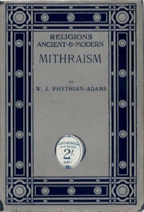 MITHRAISM. (Religions Ancient and Modern series). W. J. Phythian-Adams.