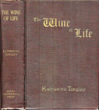 THE WINE OF LIFE. Katherine Tingley, Talbot Mundy.