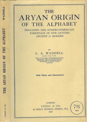 THE ARYAN ORIGIN OF THE ALPHABET: Disclosing the Sumero-Phoenician Parentage of Our Letters...