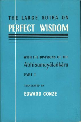 THE LARGE SUTRA ON PERFECT WISDOM with the divisions of the Abhisamayalankara. Part I. Buddhism,...