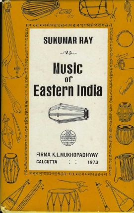 MUSIC OF EASTERN INDIA: Vocal Music in Bengali, Oriya, Assamese and Manipuri with Special...