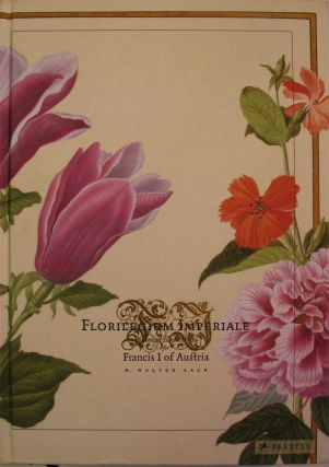 FLORILEGIUM IMPERIALE: Botanical Illustrations for Francis I of Austria. With Essay by Marina...