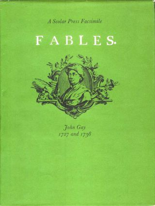 A Scolar Press Facsimile. FABLES. Two Volumes in One. John Gay