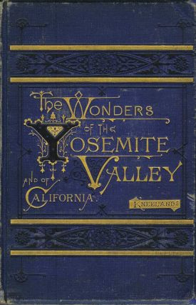 THE WONDERS OF THE YOSEMITE VALLEY, AND OF CALIFORNIA. With Original Photographic Illustrations...