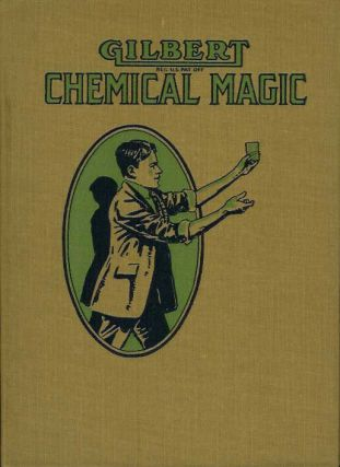 GILBERT CHEMICAL MAGIC: A Presentation of Original and Famous Tricks in Conjuring Accomplished By the Use of Chemicals.