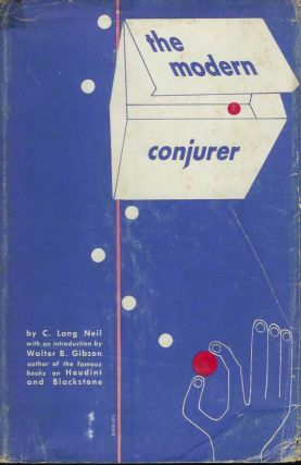 THE MODERN CONJURER and Drawing-Room Entertainer. C. Lang Neil, Walter B. Gibson