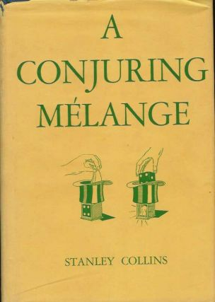 A CONJURING MELANGE: A Collection of Tricks and Puzzles Originated by Stanley Collins. With 146...