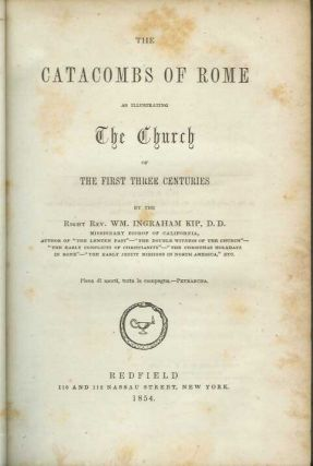 THE CATACOMBS OF ROME: As Illustrating the Church of the First Three Centuries.