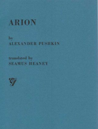 ARION: A poem by Alexander Pushkin. Translated into English by Seamus Heaney. With a note on the...