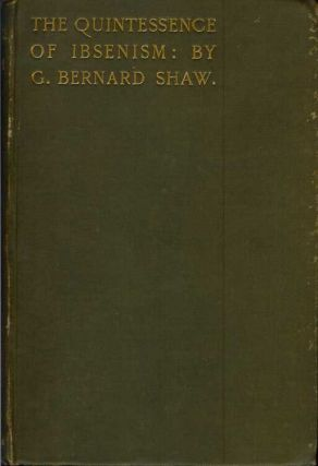 THE QUINTESSENCE OF IBSENISM. G. Bernard Shaw