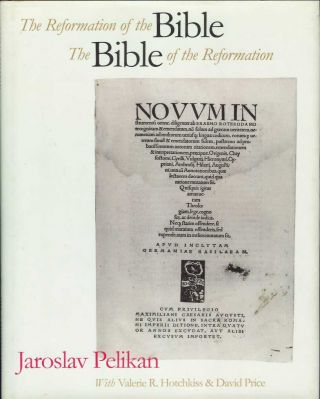 THE REFORMATION OF THE BIBLE, THE BIBLE OF THE REFORMATION. Das wort sie sollen lassen stan. Jaroslav. Catalogue of the Pelikan, Valerie R. Hotchkiss, David Price.