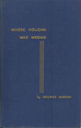 "WHERE HOUDINI WAS WRONG (Les ""Erreurs"" de Harry Houdini): A Reply to the Unmasking of..."
