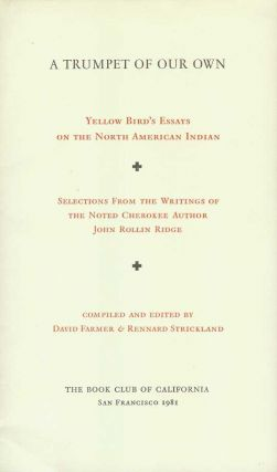 A TRUMPET OF OUR OWN: Yellow Bird's Essays on the North American Indian. Selections from the Writings of the Noted Cherokee Author John Rollin Ridge.