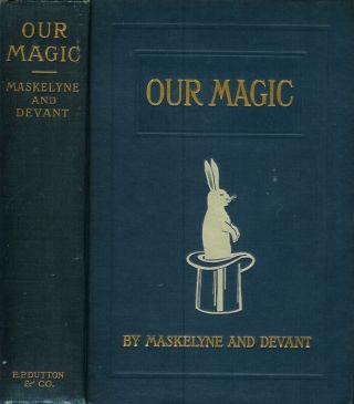 OUR MAGIC: The Art in Magic / Theory of Magic / The Practice of Magic. With 86 figures mainly...