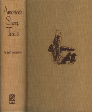 AMERCA'S SHEEP TRAILS: History • Personalities. Edward Norris Wentworth.