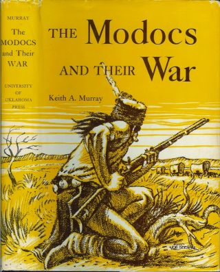 THE MODOCS AND THEIR WAR. Keith A. Murray
