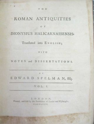 THE ROMAN ANTIQUITIES OF DIONYSIUS OF HALICARNASSENSIS. Translated Into English, with Notes and Dissertations by Edward Spelman.