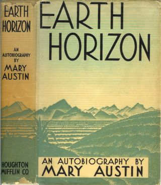 EARTH HORIZON: Autobiography. Mary Austin.
