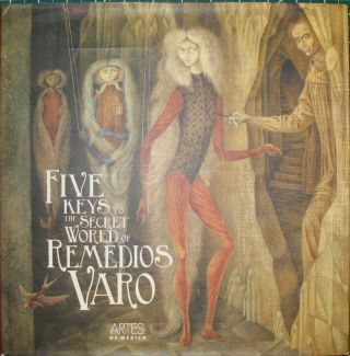 FIVE KEYS TO THE SECRET WORLD OF REMEDIOS VARO. Alberto Ruy Sanchez, Tere Arcq, Peter Engel, Jaime Moreno Villarreal, Janet Kaplan, Fariba Bogzaran, Sandra Lisci, Walter Gruen., Margarita de Orellana. English, Richards Moszka Lorna Scott Fox, Quentin Pope.