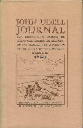 JOHN UDELL JOURNAL: Kept During a Trip Across the Plains, Containing an Account of the Massacre of a Portion of His Party by the Mojave Indians in 1859. John Udell, Lyle H. Wright.