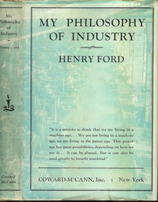 MY PHILOSOPHY OF INDUSTRY (An Authorized Interview by Fay Leone Faurote). Henry Ford.