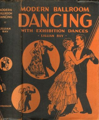 MODERN BALLROOM DANCING: With Latest Exhibition Dances. Lillian Ray, Billie and Earl of Billie's...