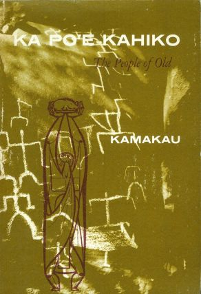 KA PO'E KAHIKO: The People of Old. (Bernice P. Bishop Museum Special Publication 51).