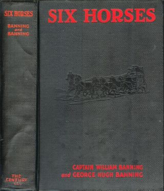 SIX HORSES. Captain William Banning, George Hugh Banning, Major Frederick Russell Burnham, George...