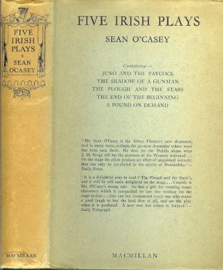 FIVE IRISH PLAYS: Juno and the Paycock; The Shadow of a Gunman; The Plough and the Star; The End of the Beginning; A Pound on Demand. Sean O'Casey.