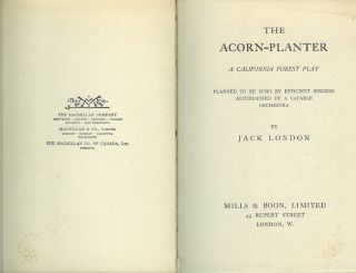 THE ACORN-PLANTER: A California Forest Play. Planned to be Sung by Efficient Singers Accompanied by a Capable Orchestra.