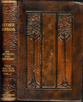 LUTHER BURBANK: His Methods and Discoveries and Their Practical Application. Prepared from his Original Field Notes Covering More Than 100,000 Experiments Made During Forty years Devoted to Plant Improvement, with the Assistance of the Luther Burbank Society and Its Entire Membership, under the Editorial Direction of John Whitson, Robert John, and Henry Smith Williams.