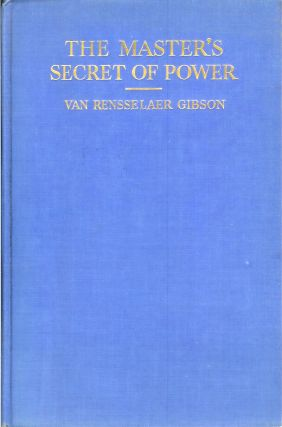 THE MASTER'S SECRET OF POWER: Being Modern Studies in the Secret Principles Underlying the Gospel Miracles of Healing, in the Light of Advanced Scientific and Psychological Thought, Supplemented with Exercises and Affirmations for Practical Application.