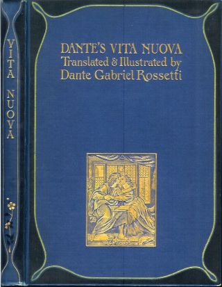 LA VITA NUOVA (The New Life) by Dante Alighieri. Translated and Illustrated by Photogravures after Paintings by Dante Gabriel Rossetti. With the Fifth Canto of Dante's Inferno and Rossetti's Two Illustrations thereto. Dante Alighieri, Dante Gabriel Rossetti.