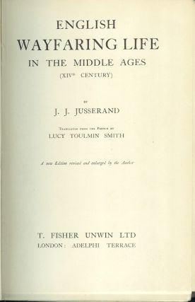 ENGLISH WAYFARING LIFE IN THE MIDDLE AGES (XIV Century). A new Edition revised and enlarged by the Author.