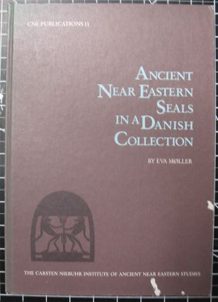 ANCIENT NEAR EASTERN SEALS IN A DANISH COLLECTION. (CNI Publications 11). Eva Moller.