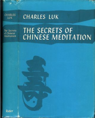 THE SECRETS OF CHINESE MEDITATION: Self Cultivation by Mind Control as Taught in the Ch'an, Mahayana and Taoist Schools in China.