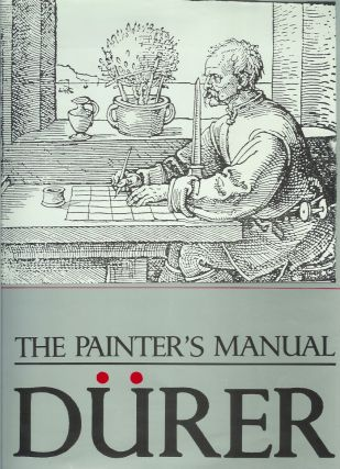 THE PAINTER'S MANUAL: A Manual of Measurements of Lines, Areas, and Solids by Means of Compass...