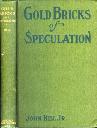 GOLD BRICKS OF SPECULATION: A Study of Speculation and its Counterfeits, and an Expose of the...