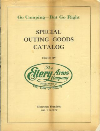 "SPECIAL OUTING GOODS CATALOG ISSUED BY THE ELLERY ARMS CO. Fifth Edition, 1920. ""Go Camping - But Go Right."""