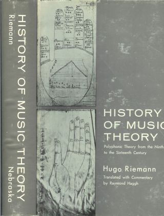 HISTORY OF MUSIC THEORY: Books I and II. Polyphonic Theory to the Sixteenth Century. Translated,...