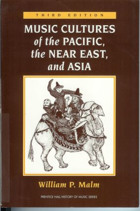 MUSIC CULTURES OF THE PACIFIC, THE NEAR EAST, AND ASIA. Third Edition. William P. Malm