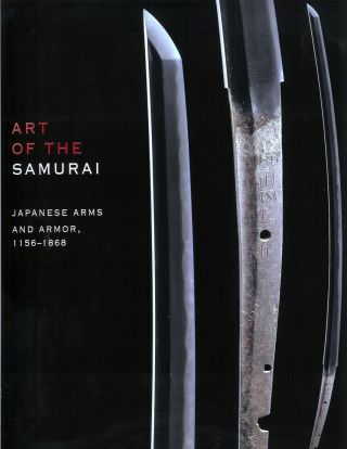 ART OF THE SAMURIA: Japanese Arms and Armor, 1156-1868. Morihiro Ogawa.